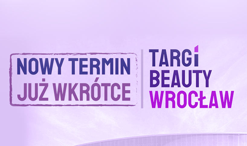 Komunikat w sprawie zmiany terminu Targów Beauty Wrocław